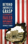 Image for Beyond America's Grasp : A Century of Failed Diplomacy in the Middle East
