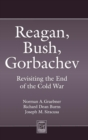Image for Reagan, Bush, Gorbachev : Revisiting the End of the Cold War