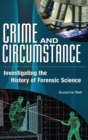 Image for Crime and circumstance  : investigating the history of forensic science