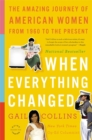 Image for When everything changed  : the amazing journey of American women from 1960 to the present