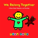 Image for We belong together  : a book about adoption and families