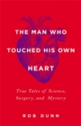 Image for The man who touched his own heart  : true tales of science, surgery, and mystery