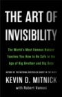 Image for The art of invisibility  : the world's most famous hacker teaches you how to be safe in the age of Big Brother and big data