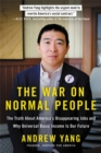 Image for The war on normal people  : the truth about America's disappearing jobs and why universal basic income is our future