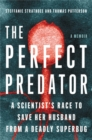Image for The perfect predator  : a scientist's race to save her husband from a deadly superbug