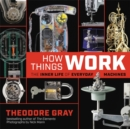 Image for How things work  : the inner life of everyday machines