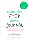 Image for Calm the F*ck Down Journal : Practical Ways to Stop Worrying and Take Control of Your Life