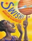 Image for Swish!  : the slam-dunking, alley-ooping, high-flying Harlem Globetrotters