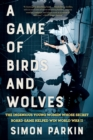 Image for A Game of Birds and Wolves : The Ingenious Young Women Whose Secret Board Game Helped Win World War II