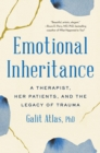 Image for Emotional Inheritance : A Therapist, Her Patients, and the Legacy of Trauma