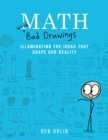 Image for Math with bad drawings  : illuminating the ideas that shape our reality