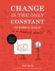 Image for Change is the only constant  : the wisdom of calculus in a madcap world
