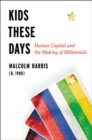 Image for Kids these days  : human capital and the making of millennials