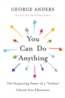 """Image for You can do anything  : the surprising power of a """"useless"""" liberal arts education"""