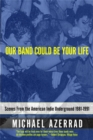 Image for Our band could be your life  : scenes from the American indie underground, 1981-1991
