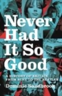 Image for Never had it so good  : a history of Britain from Suez to the Beatles