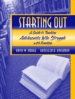 Image for Starting Out : A Guide to Teaching Adolescents Who Struggle with Reading