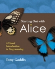 Image for Starting Out with Alice : A Visual Introduction to Programming