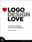 Image for Logo design love  : a guide to creating iconic brand identities