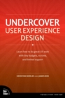 Image for Undercover user experience  : learn how to do great UX work with tiny budgets, no time, and limited support