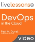 Image for DevOps in the Cloud LiveLessons (video Training) : Create a Continuous Delivery Platform Using Amazon Web Services (AWS) and Jenkins
