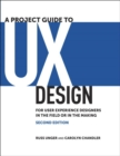 Image for A project guide to UX design  : for user experience designers in the field or in the making