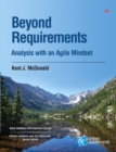 Image for Beyond requirements  : analysis with an agile mindset