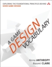 Image for A game design vocabulary  : exploring the foundational principles behind good game design