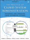 Image for The practice of cloud system administration  : designing and operating large distributed systemsVolume 2