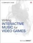 Image for Writing interactive music for video games  : a composer's guide
