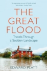 Image for The great flood  : travels through a sodden landscape