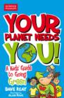 Image for Your planet needs you!  : a kids' guide to going green
