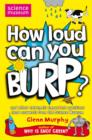 Image for How loud can you burp?  : and other extremely important questions (and answers) from the Science Museum