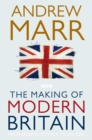 Image for The making of modern Britain  : from Queen Victoria to VE Day