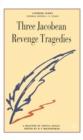 Image for Three Jacobean Revenge Tragedies : The Revenger's Tragedy, Women Beware Women, The Changeling