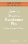 Image for How to Study a Renaissance Play : Marlowe, Webster, Jonson