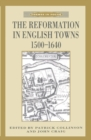 Image for The Reformation in English towns, 1500-1640