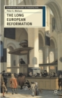 Image for The long European reformation  : religion, political conflict, and the search for conformity, 1350-1750