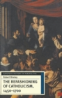 Image for The Refashioning of Catholicism, 1450-1700 : A Reassessment of the Counter-Reformation