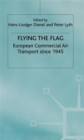 Image for Flying the flag  : European commercial air transport since 1945