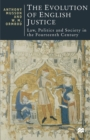 Image for The evolution of English justice  : law, politics and society in the fourteenth century