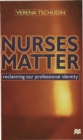Image for Nurses matter  : reclaiming our professional identity