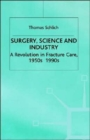 Image for Surgery, science and industry  : a revolution in fracture care, 1950s-1990s