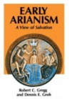 Image for Early Arianism : A View of Salvation