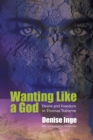 Image for Wanting Like a God : Desire and Freedom in the Works of Thomas Traherne