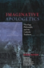 Image for Imaginative apologetics  : theology, philosophy and the Catholic tradition