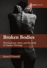 Image for Broken bodies  : the Eucharist, Mary and the body in trauma theology