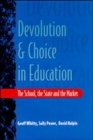 Image for Devolution and choice in education  : the school, the state and the market
