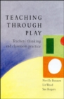 Image for Teaching through play  : teachers' thinking and classroom practice