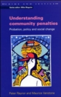 Image for Understanding community penalties  : probation, policy and social change